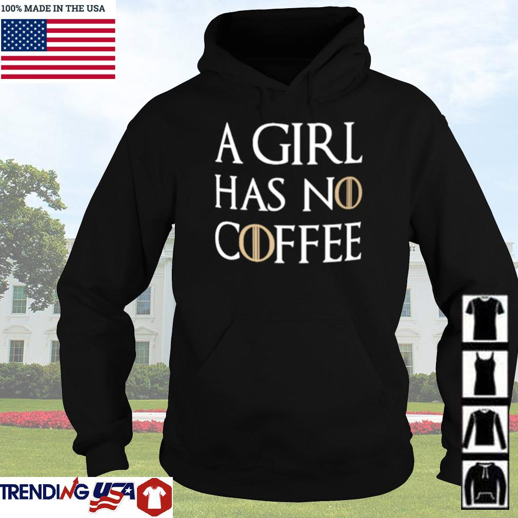 A girl has no coffee Game of Thrones s Hoodie