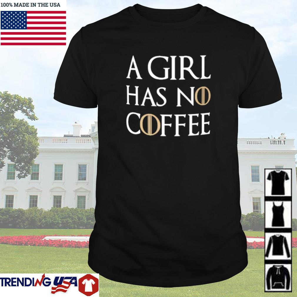 A girl has no coffee Game of Thrones shirt