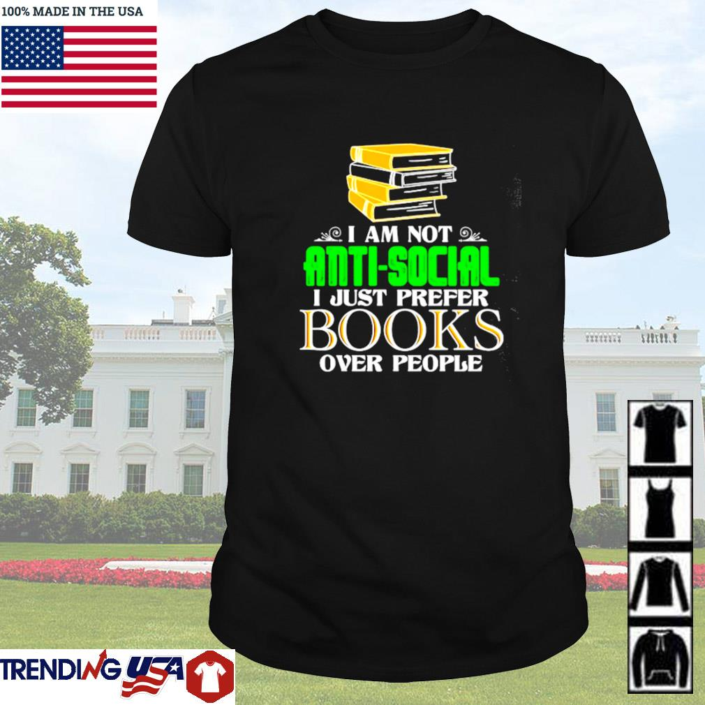 I am not anti-social I just prefer books over people shirt