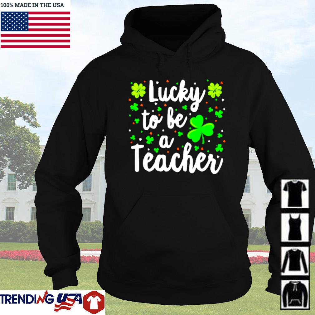Irish lucky to be a teacher St. Patrick's day s Hoodie