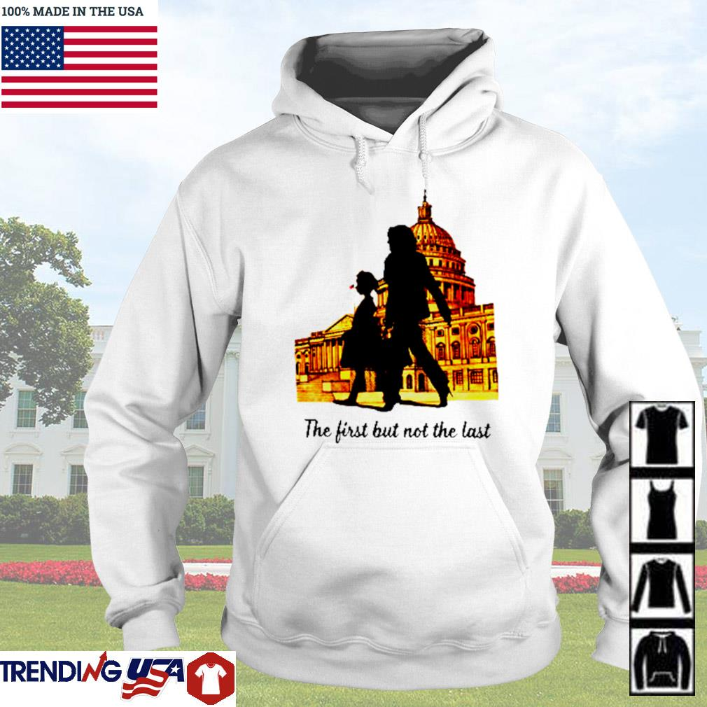 Kamala Harris the first but not the last s Hoodie