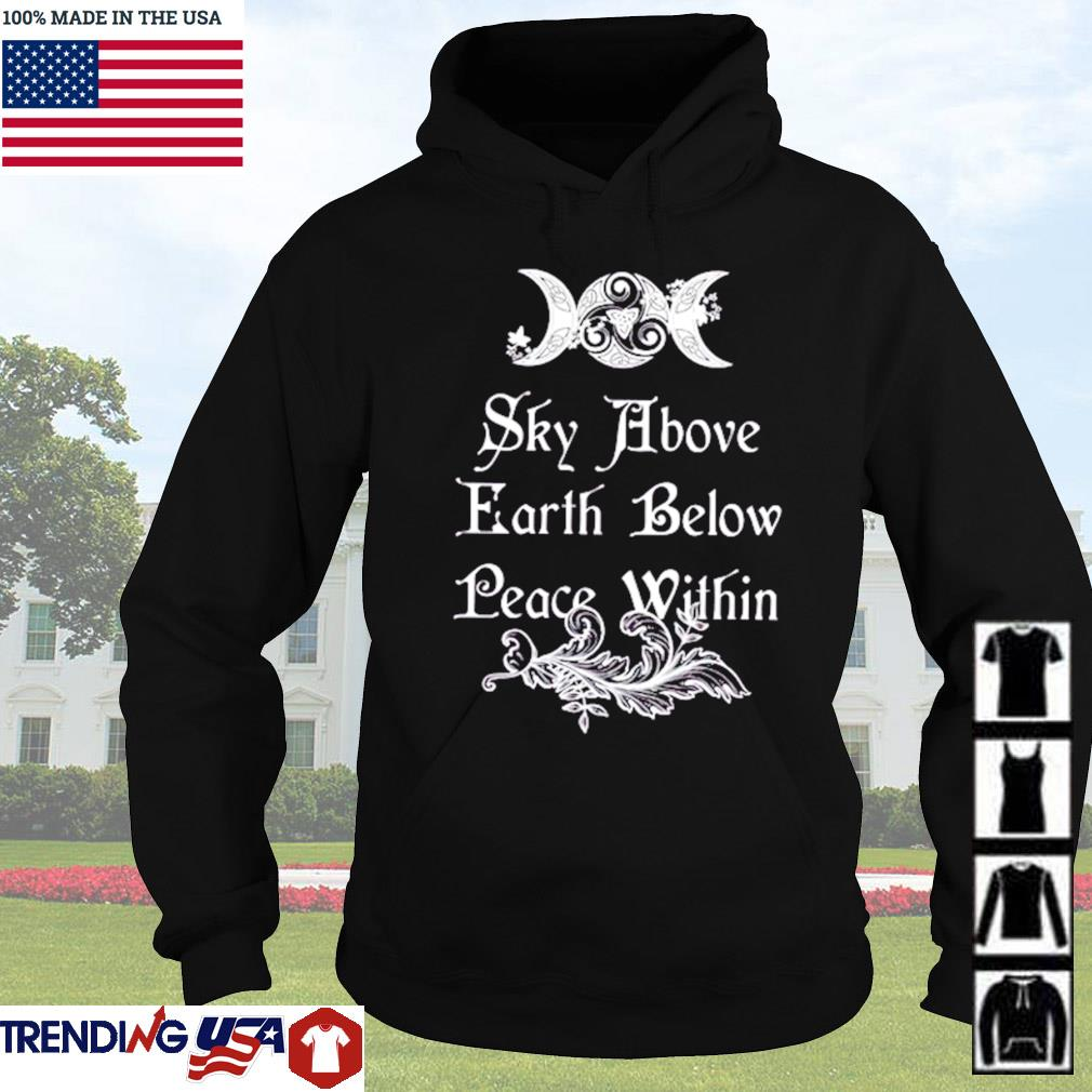 Sky above earth below peace within Pagan witch s Hoodie