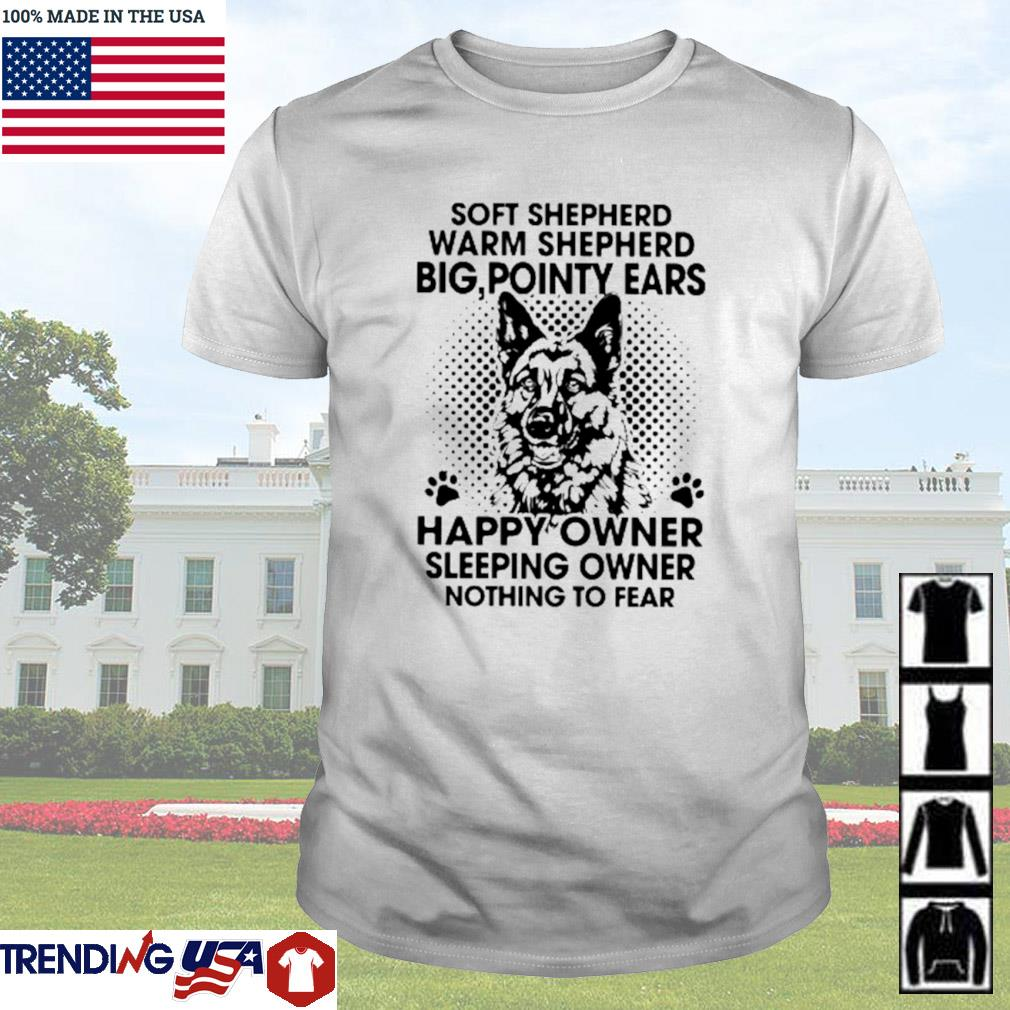 Soft Shepherd warm Shepherd big pointy ears happy owner sleeping owner nothing to fear shirt