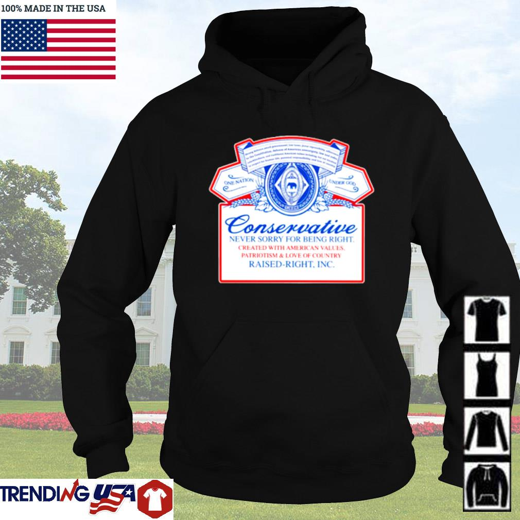 Conservative never sorry for being right created with american values patriotism and love of country Hoodie