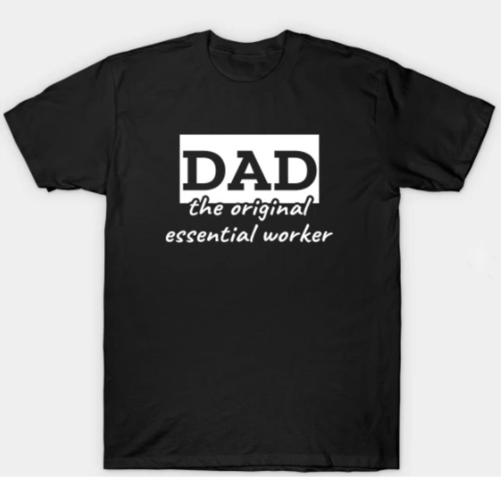 Dad the original essential worker shirt