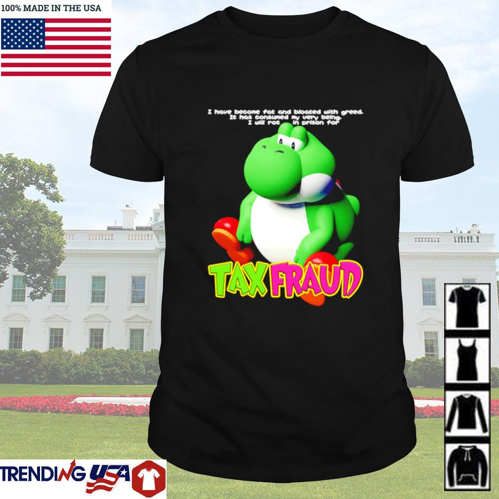 Frog Tax Fraud I have become fat and bloated with greed it has consumed my very being shirt