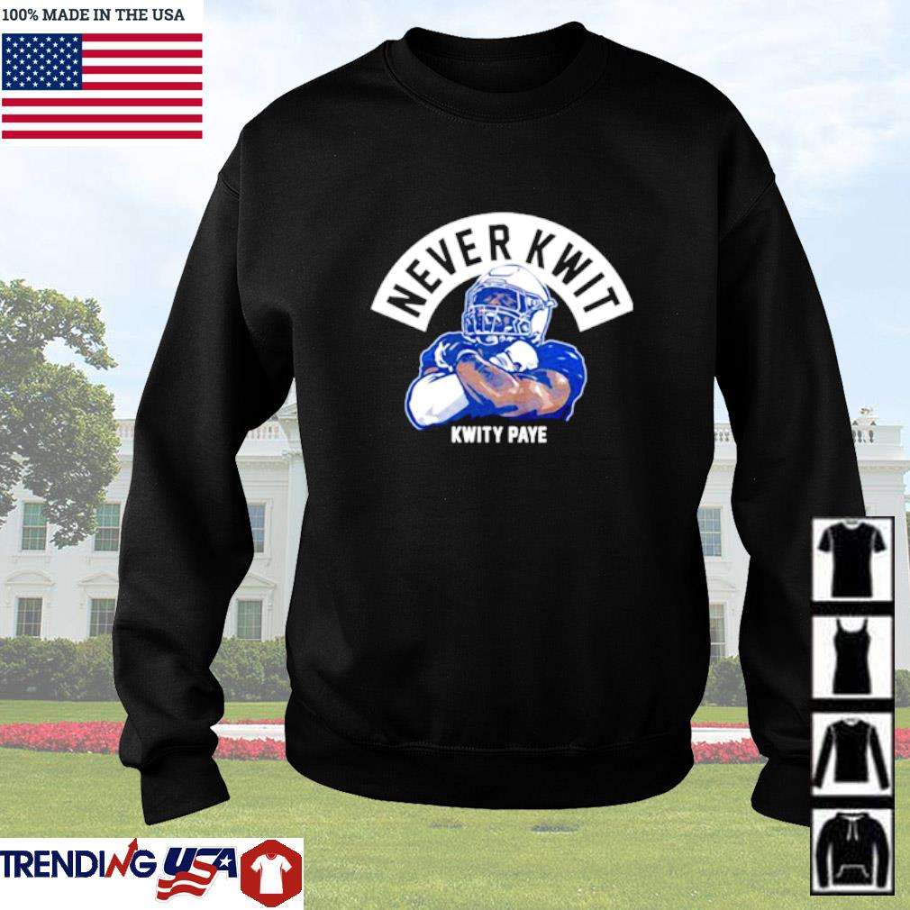 Never Kwit Shirt Kwity Paye Sweater