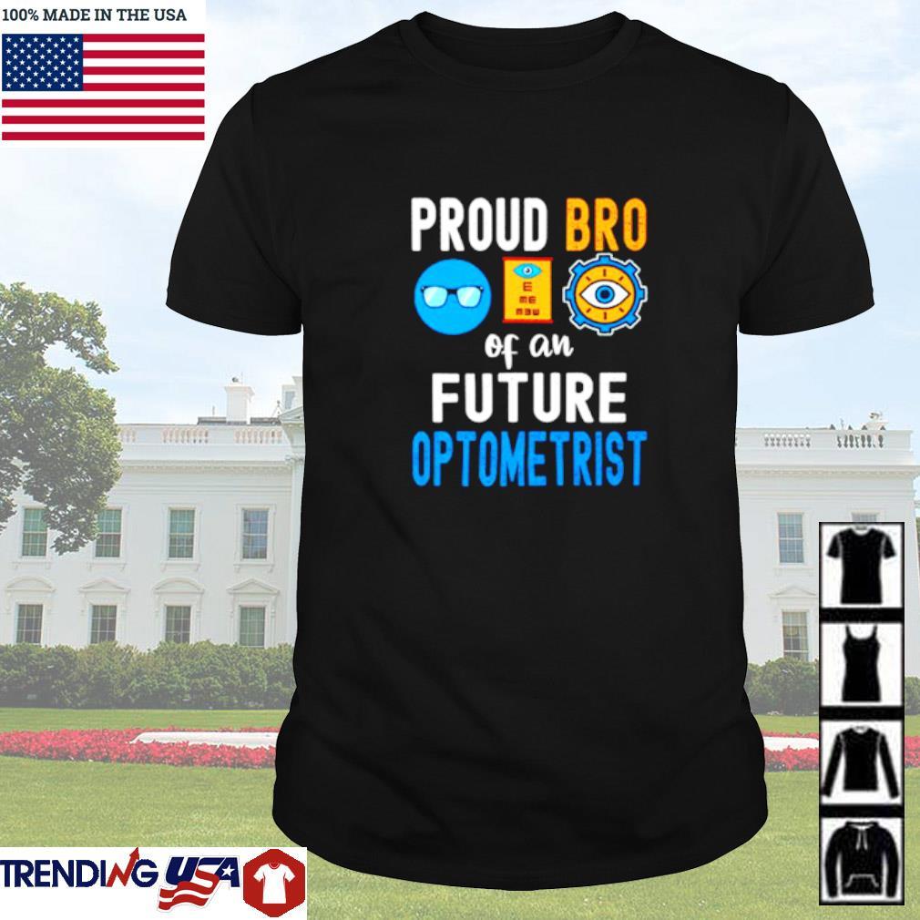 Proud Bro of a future optometrist shirt