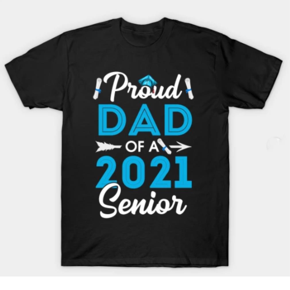 Proud dad of a 2021 senior shirt
