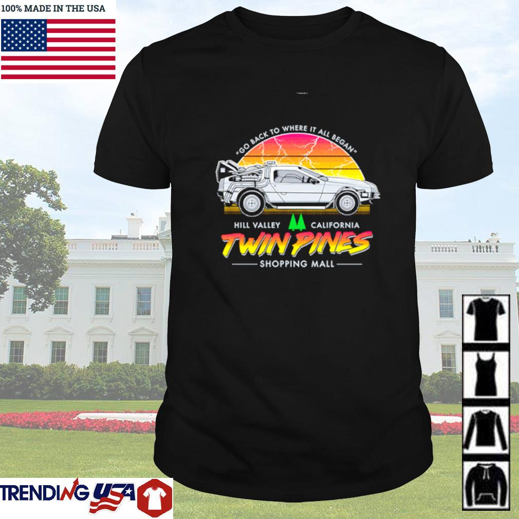 Twin Pines go back to where it all began Hill Valley California shirt