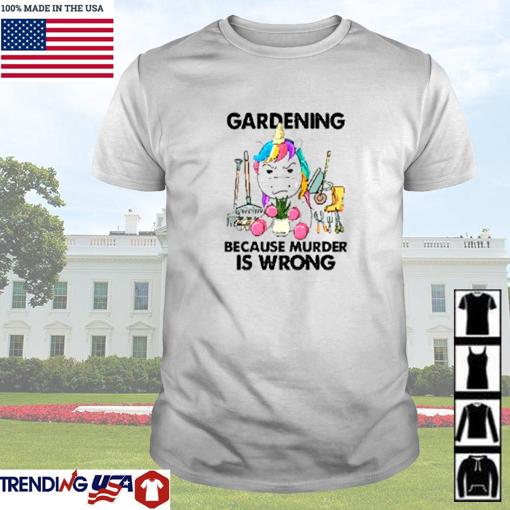 Unicorn gardening because murder is wrong shirt
