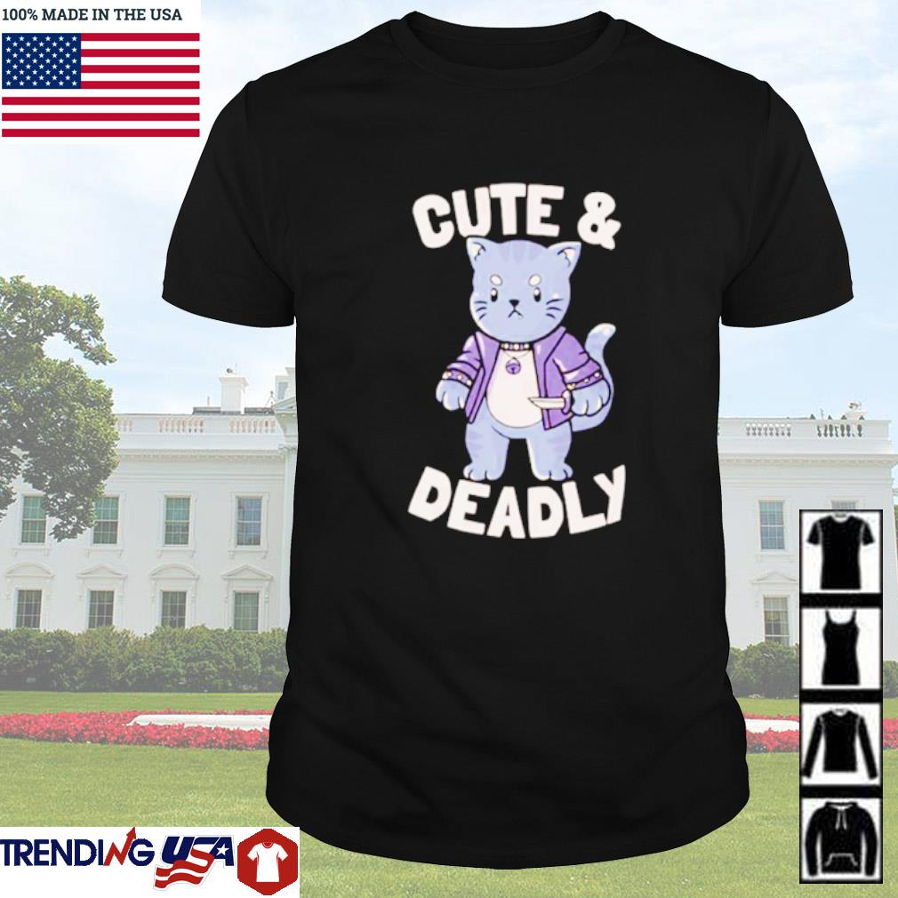 Cat cute and deadly shirt
