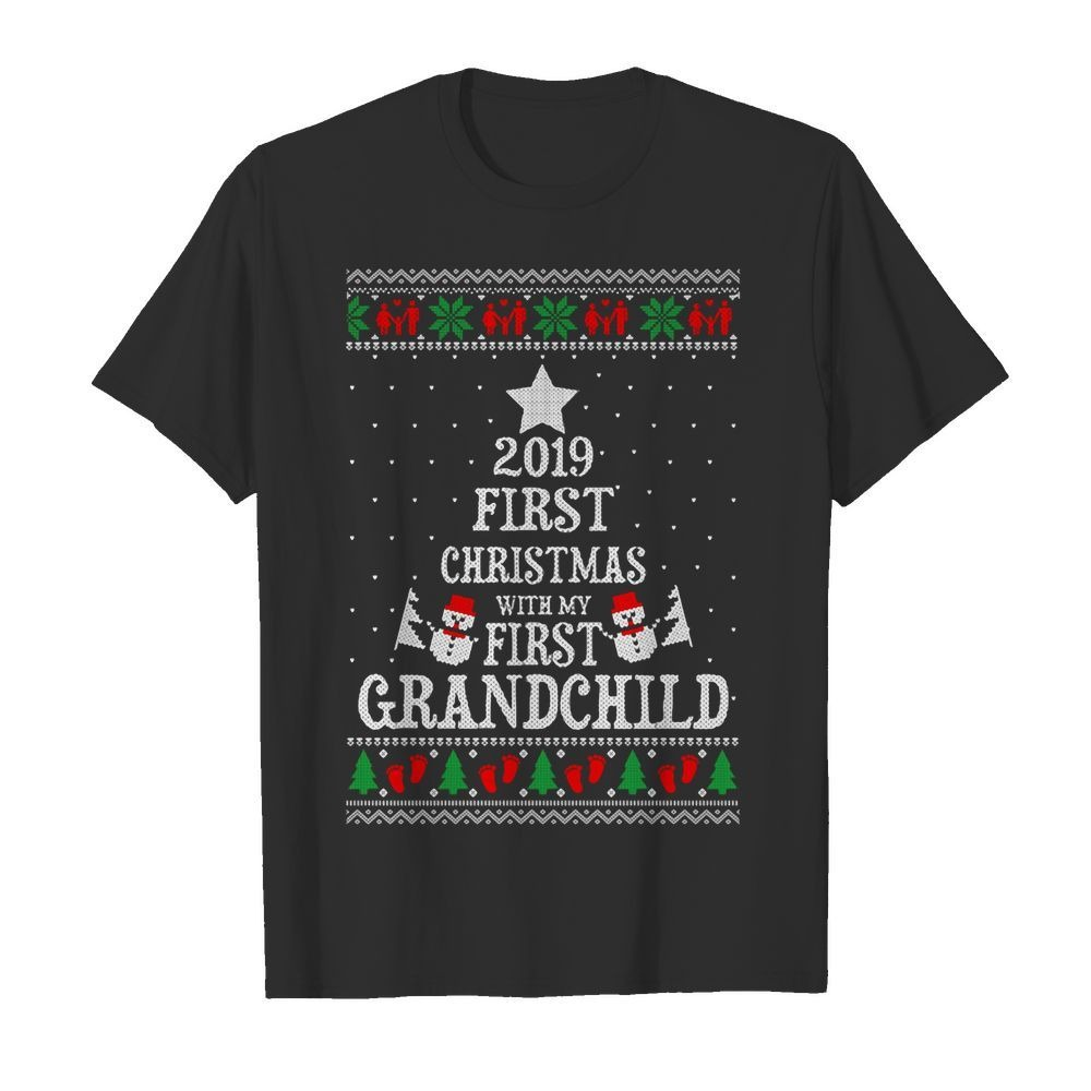 2019 First Christmas with my first grandchild ugly shirt