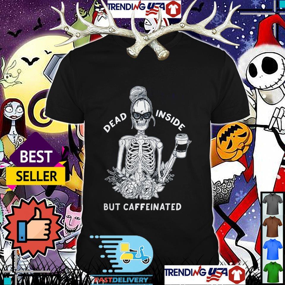 Dead inside but caffeinated women shirt