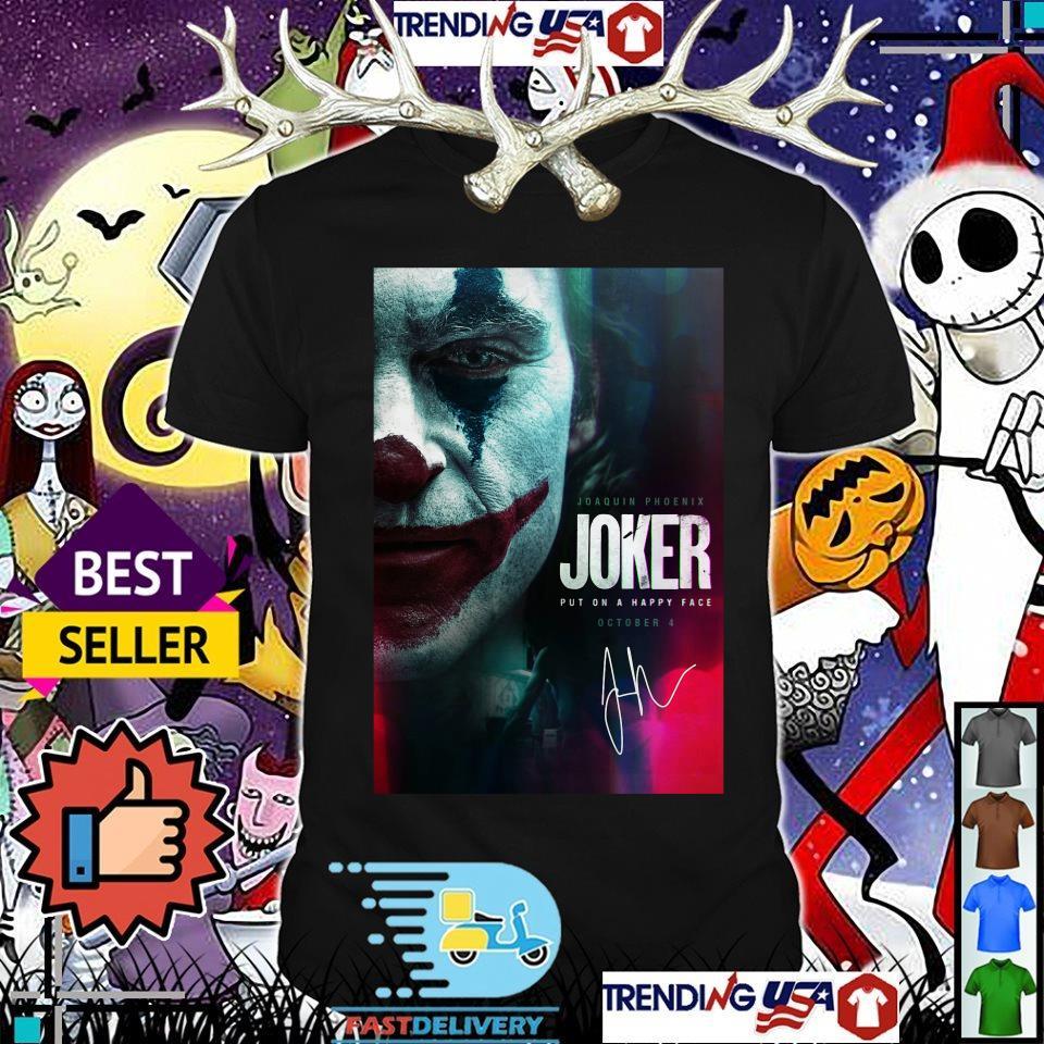 Joaquin Phoenix Joker put on a happy face October 4 signatures shirt