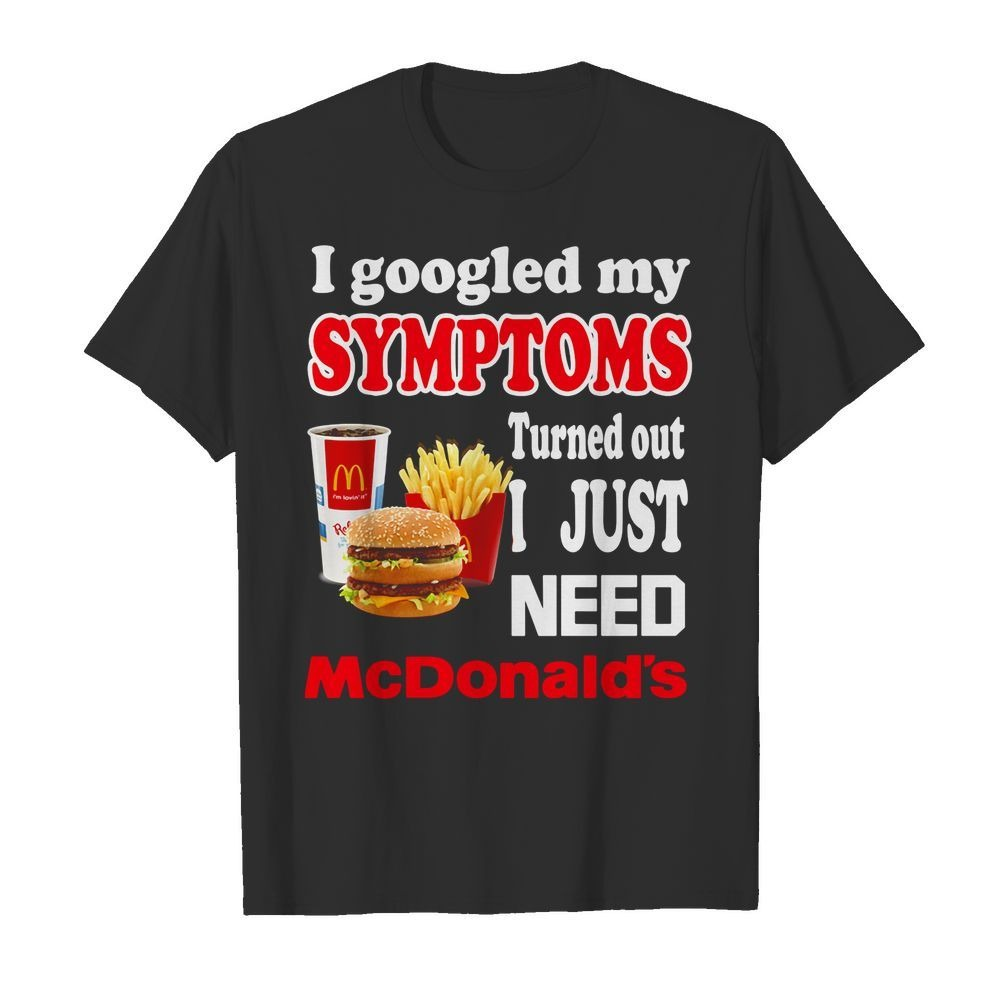 I googled my symptoms turned out I just need McDonald's shirt