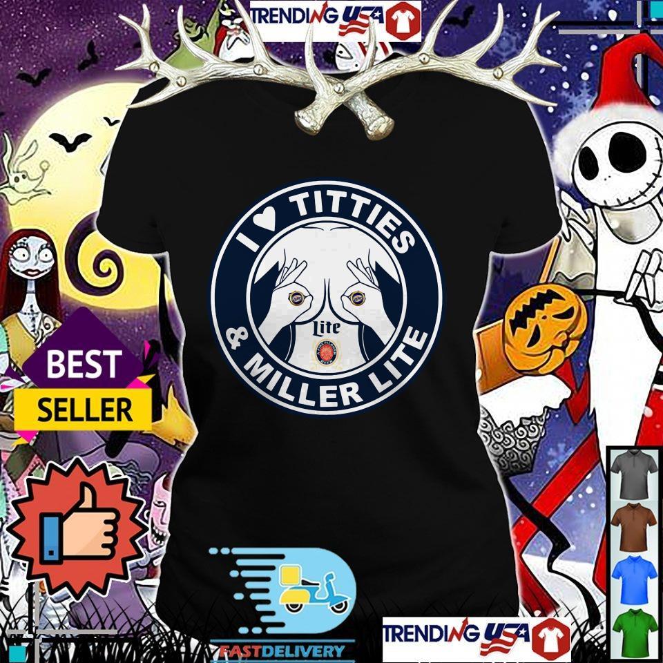 I love titties and Miller Litle shirt