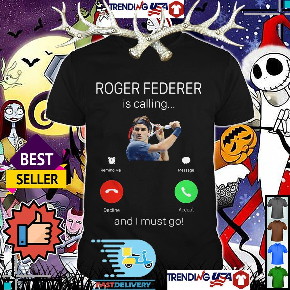 Roger Federer is calling and i must go shirt