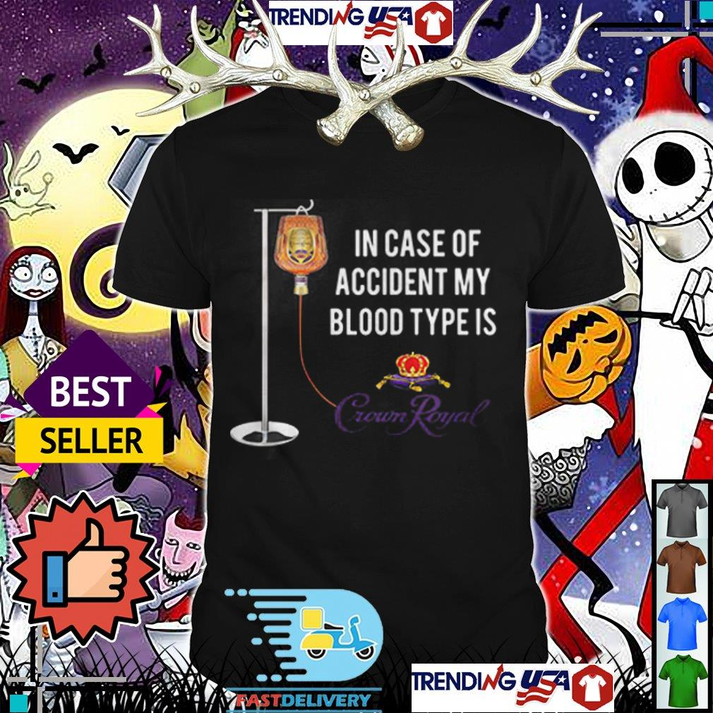 In case of accident my blood type is Crown Royal Whiskey shirt