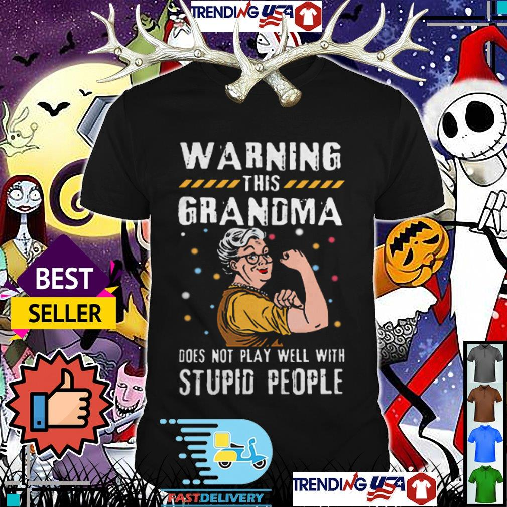Warning this Grandma does not play well with stupid people shirt