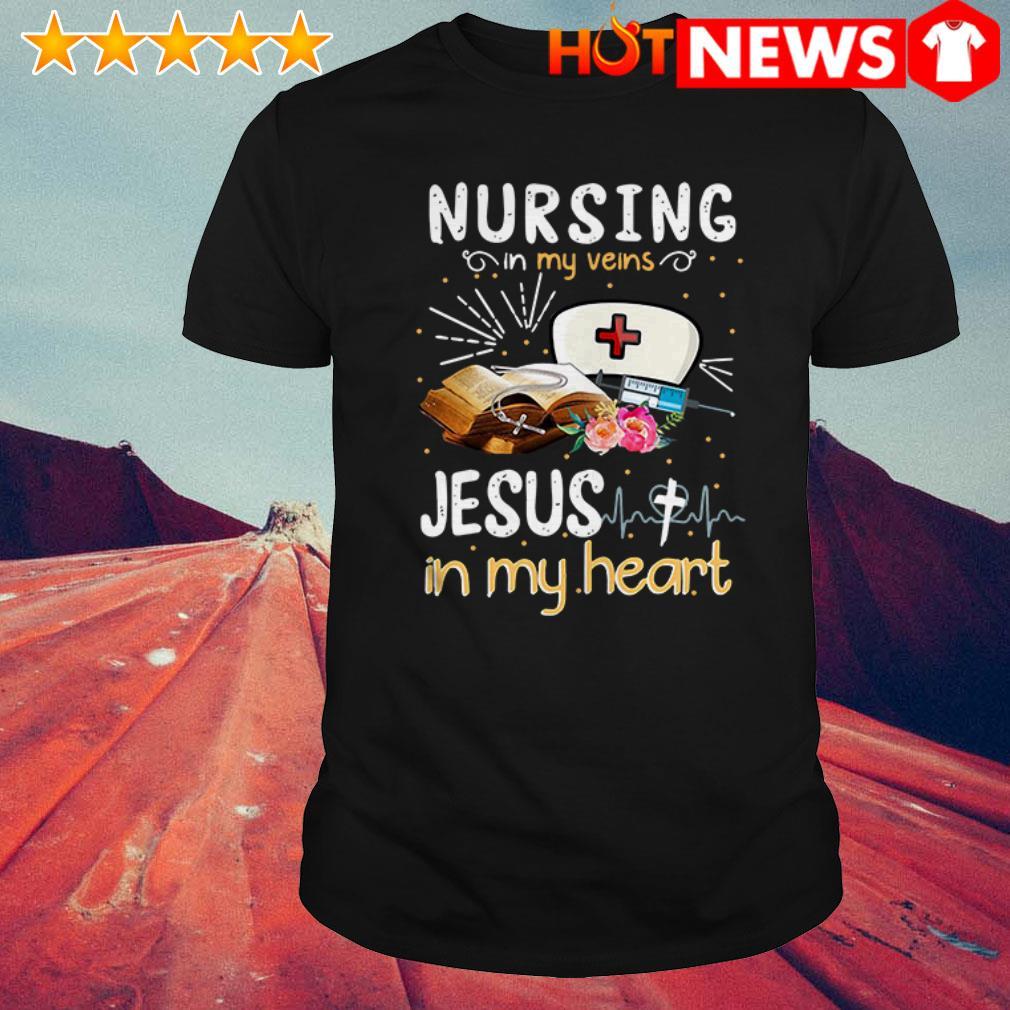 Jesus in my heart Nursing in my veins shirt