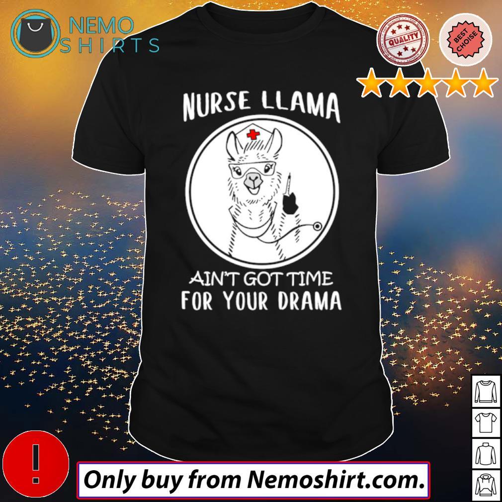 Alpaca Nurse Llama ain't got time for your drama shirt