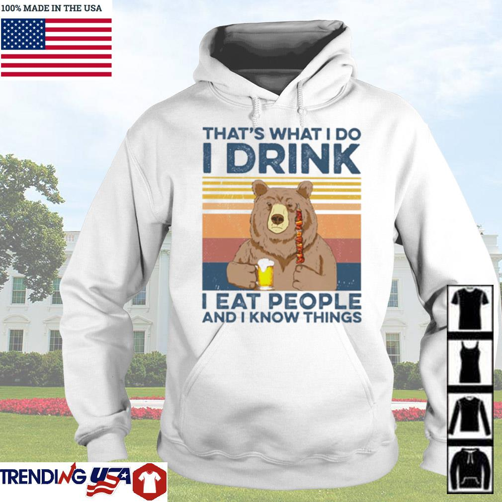 Bear that's what I do I drink I eat people and I know things vintage s Hoodie White