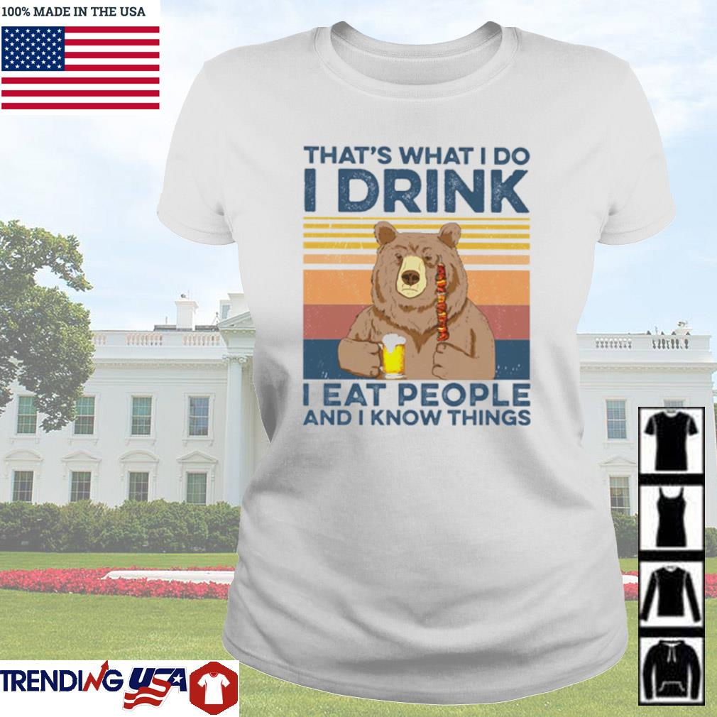 Bear that's what I do I drink I eat people and I know things vintage s Ladies Tee White