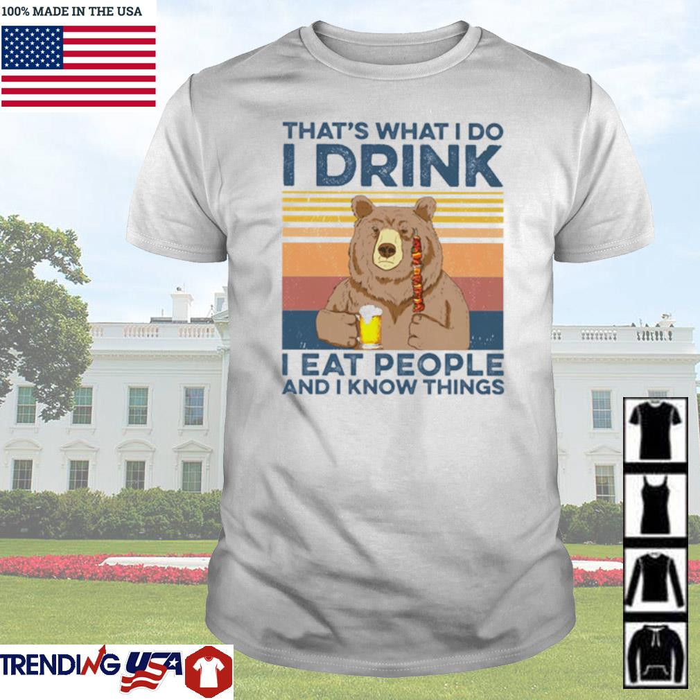 Bear that's what I do I drink I eat people and I know things vintage shirt