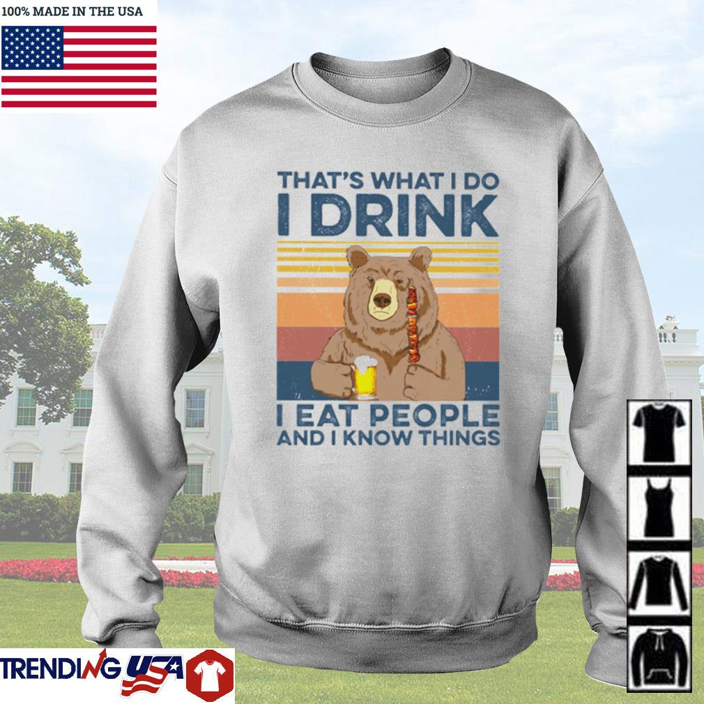 Bear that's what I do I drink I eat people and I know things vintage s Sweater White