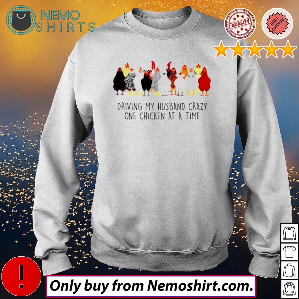 Farm chicken driving my husband crazy one chicken at a time s Sweatshirt white