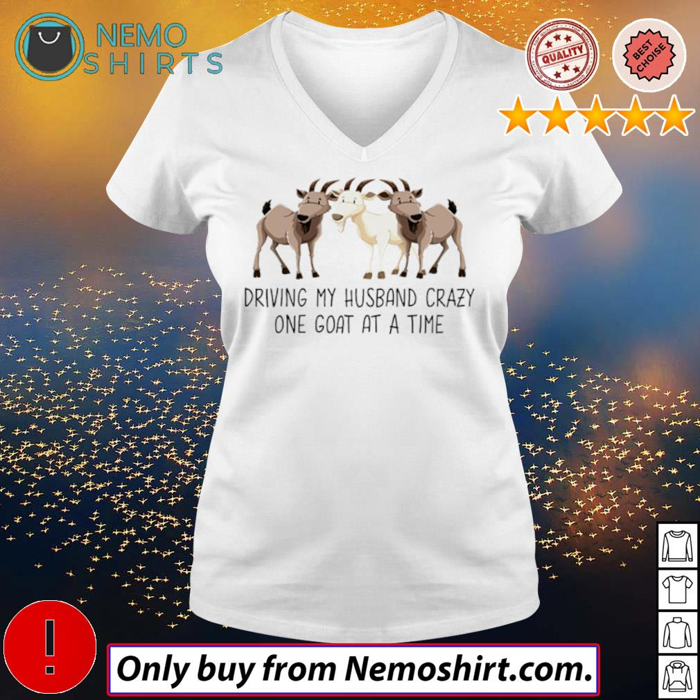 Farm goats driving my husband crazy one goat at a time s V-neck white