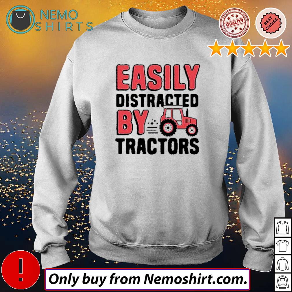 Farmer Easily distracted by tractors s Sweatshirt white