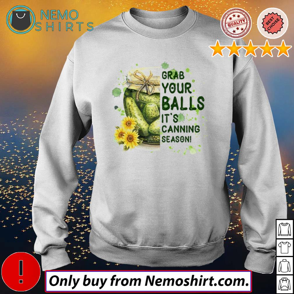 Flowers Grab your balls it's canning season s Sweatshirt white