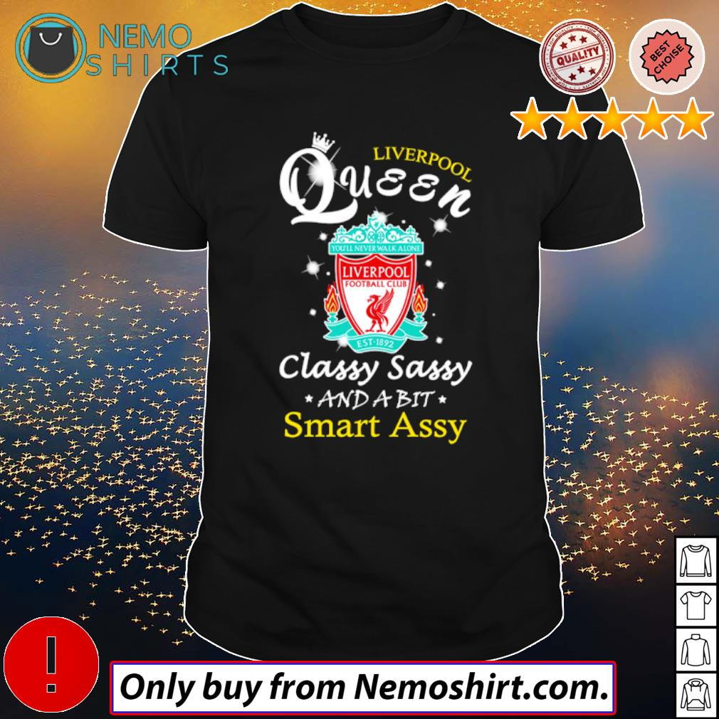 Football Club Liverpool Queen classy sassy and a bit smart assy shirt
