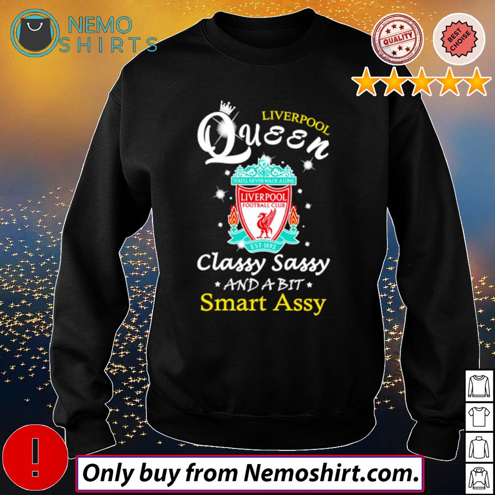 Football Club Liverpool Queen classy sassy and a bit smart assy s Sweatshirt Black