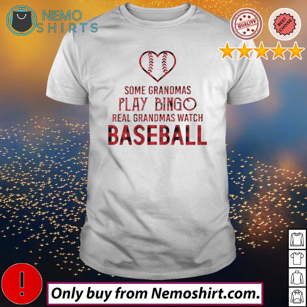 Heart Some Grandmas play bingo real grandmas watch baseball shirt