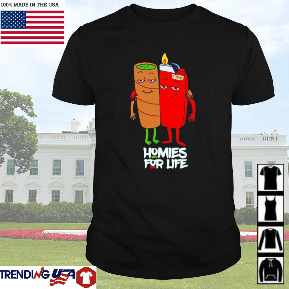 Homies for Life Marijuana Blunt joke shirt
