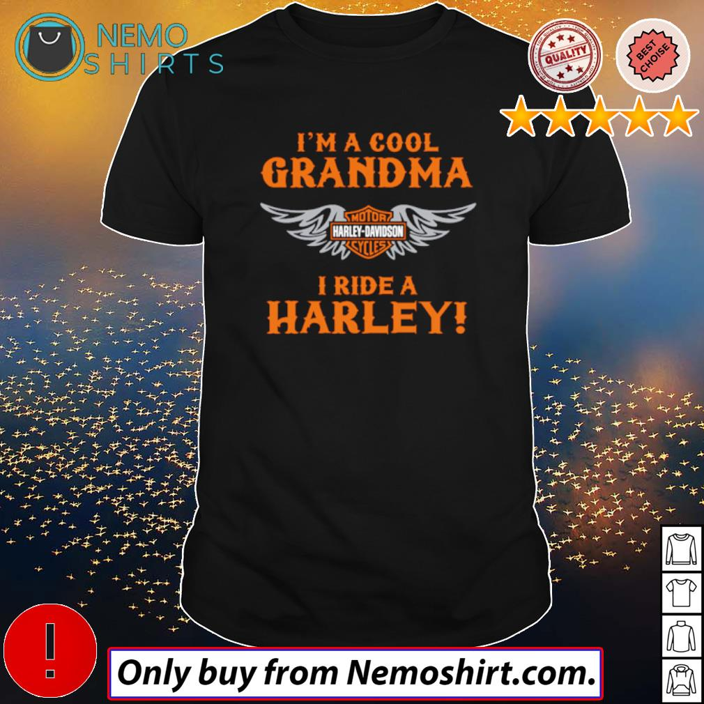 I am a cool grandma Motor Harley-Davidson cycles I ride a Harley shirt