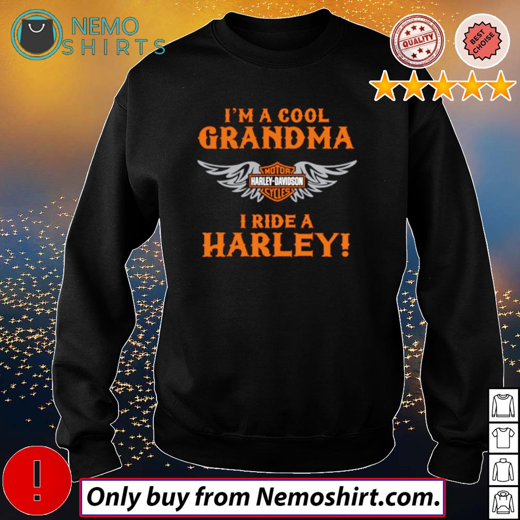 I am a cool grandma Motor Harley-Davidson cycles I ride a Harley s Sweatshirt Black