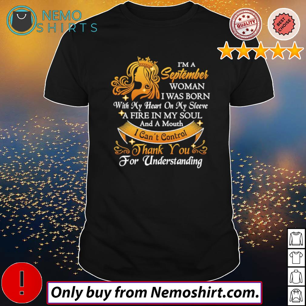 I'm a September Woman I was born with my heart on my sleeve a fire in my soul shirt