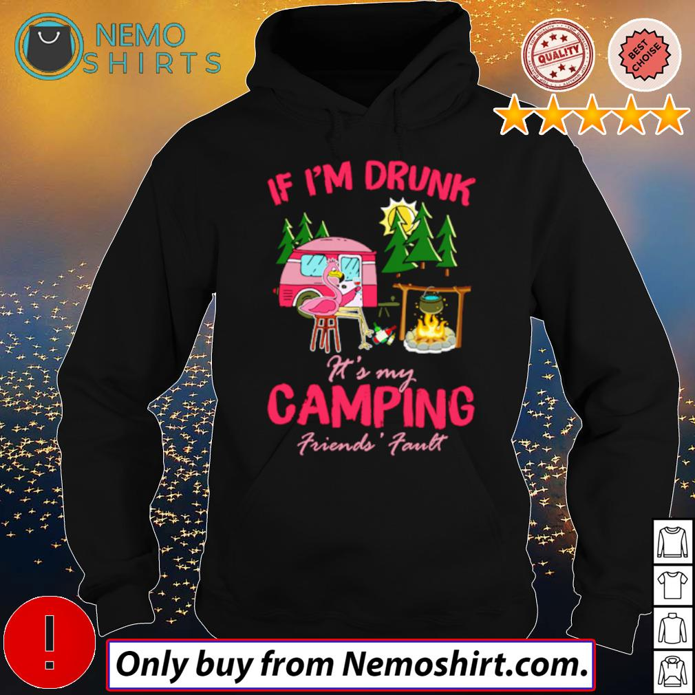 If I'm drunk it's my camping friends fault Flamingos s Hoodie Black
