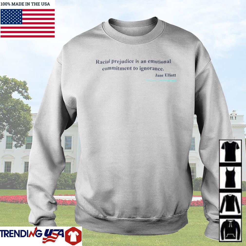 Jane Elliott racial prejudice is an emotional commitment to ignorance s Sweater White