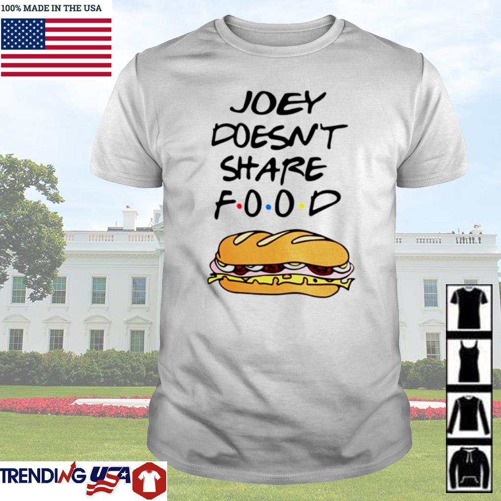 Joey doesn't share food Friends shirt
