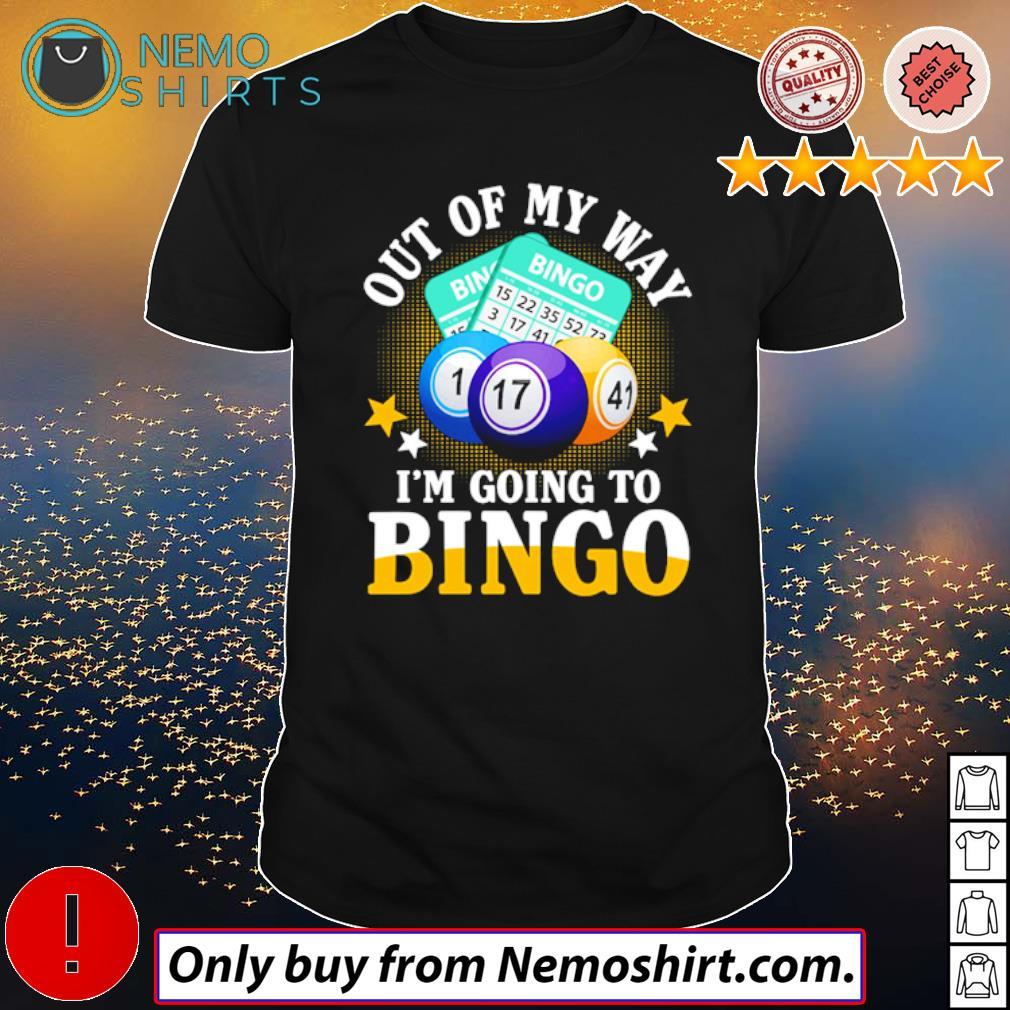 Play Bingo Out of my way I'm going to Bingo shirt