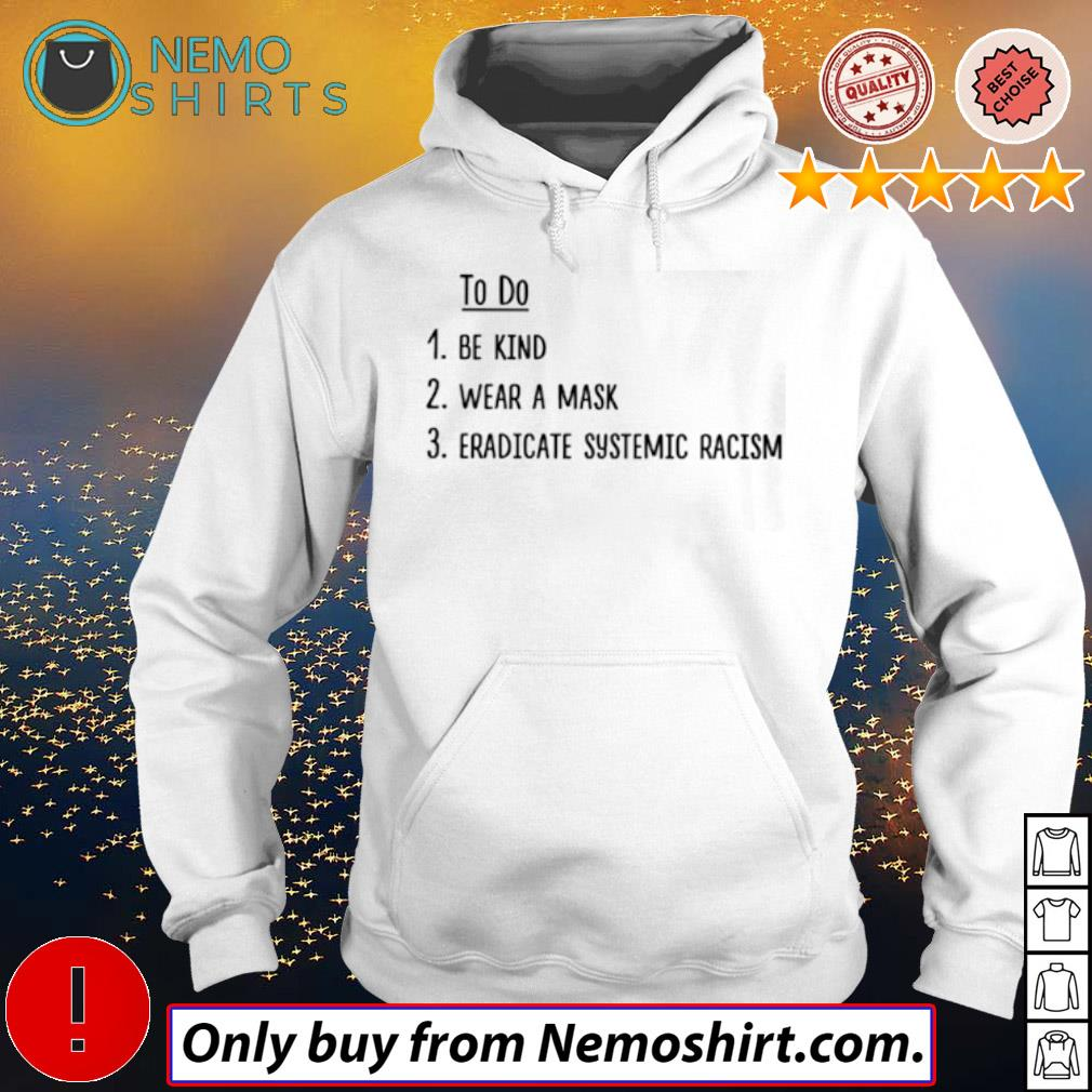 To do be kind wear a mask eradicate systemic racism s Hoodie white