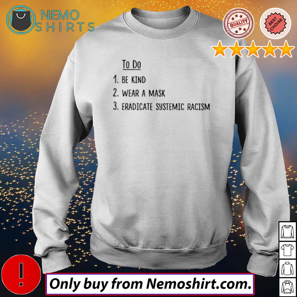 To do be kind wear a mask eradicate systemic racism s Sweatshirt white