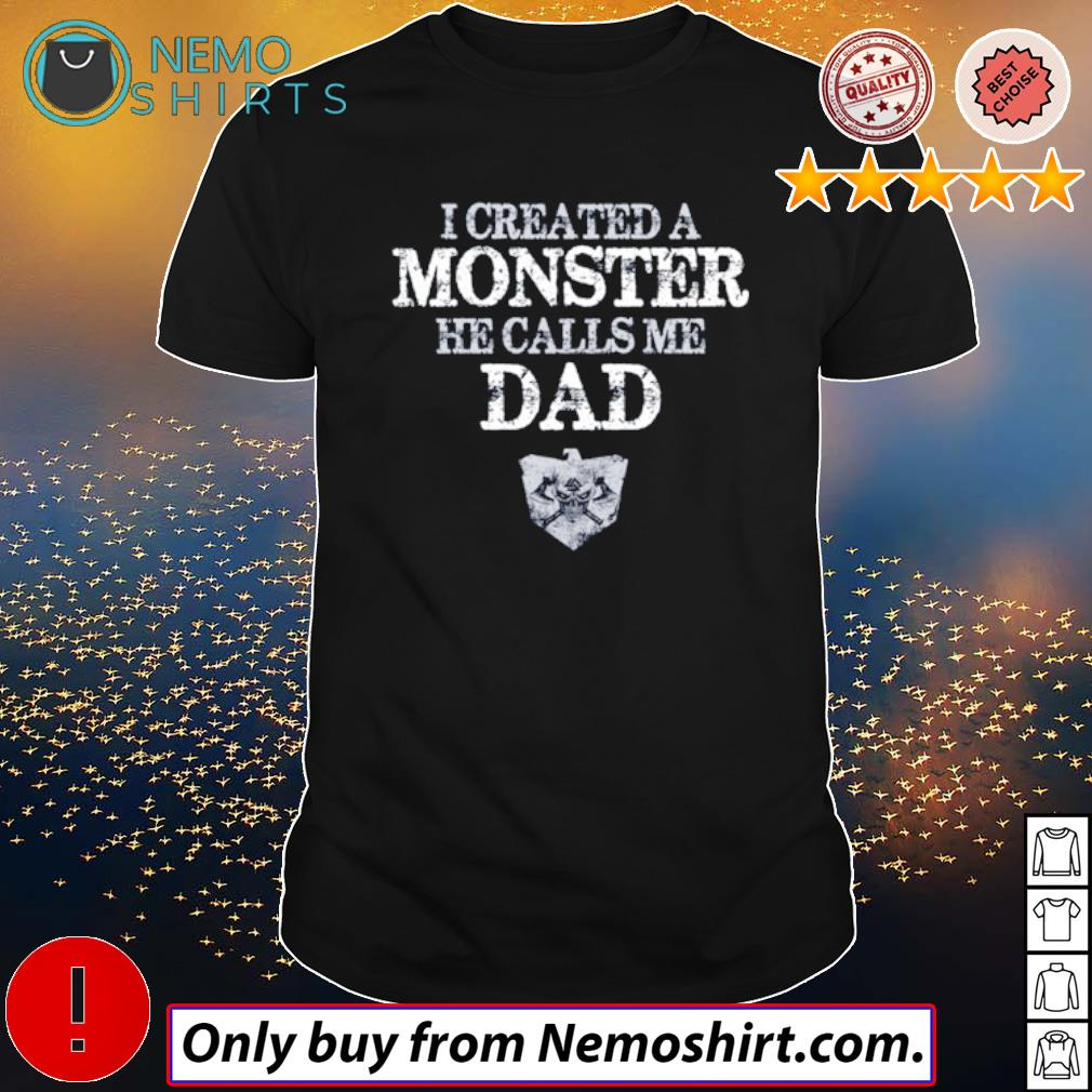 Viking I created a monster he calls me dad shirt