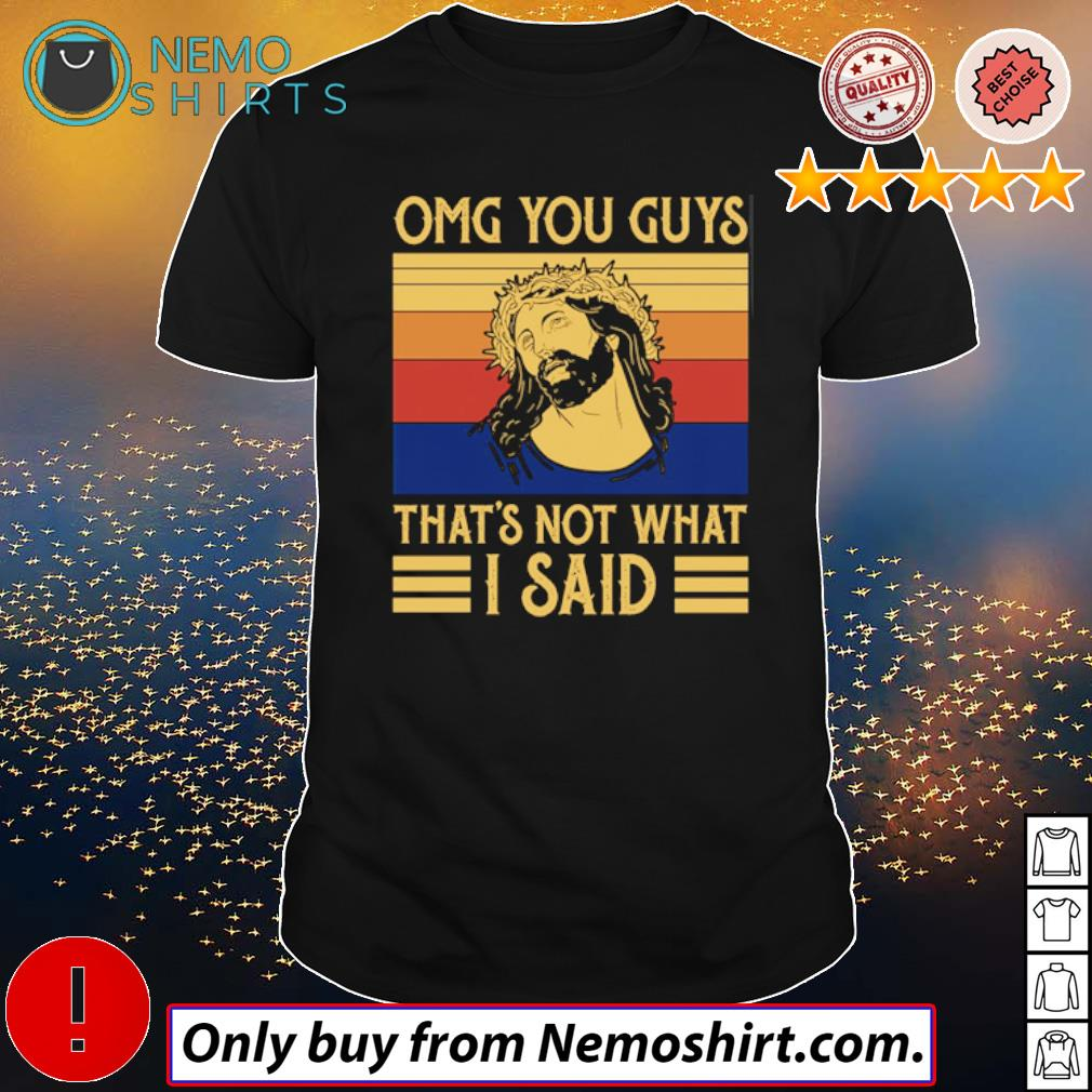 Vintage Jesus Omg you guys that's not what I said shirt