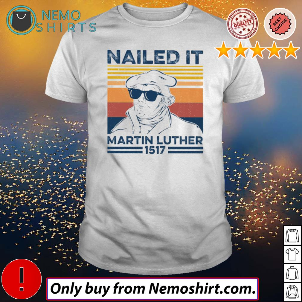 Vintage Professor Nailed it Martin Luther 1517 shirt